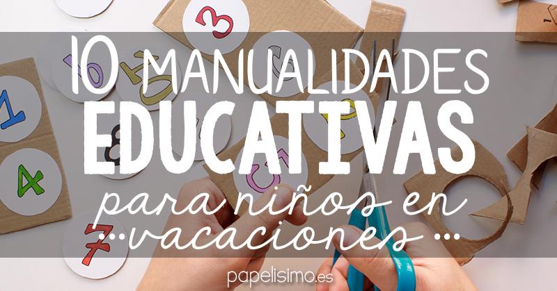 10 manualidades educativas para niños en vacaciones - PAPELISIMO